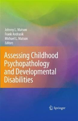 Assessing Childhood Psychopathology and Developmental Disabilities, by Matson 9780387095271