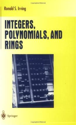 Integers, Polynomials, and Rings, by Irving 9780387201726
