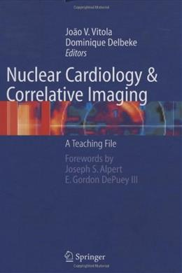 Nuclear Cardiology and Correlative Imaging: A Teaching File, by Vitola 9780387207070