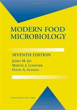 Modern Food Microbiology, by Jay, 7th Edition 9780387231808