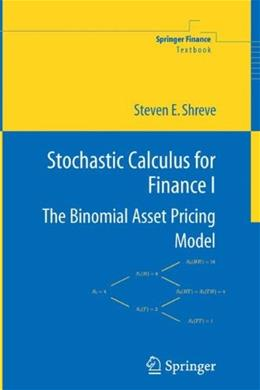Stochastic Calculus for Finance 1: The Binomial Asset Pricing Model, by Shreve 9780387249681