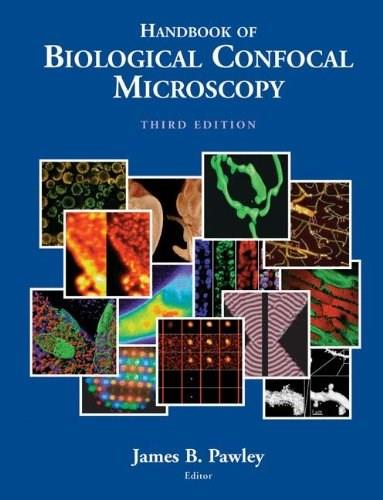 Handbook of Biological Confocal Microscopy, by Pawley, 3rd Edition 9780387259215