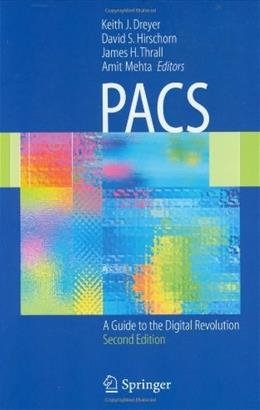 PACS: A Guide to the Digital Revolution, by Dreyer, 2nd Edition 9780387260105
