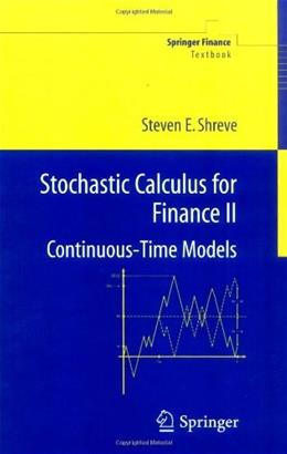 Stochastic Calculus for Finance 2: Continuous Time Models, by Shreve 9780387401010