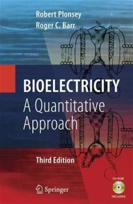 Bioelectricity: A Quantitative Approach, by Plonsey, 3rd Edition 3 w/CD 9780387488646