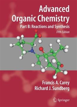 Advanced Organic Chemistry, by Carey, 5th Edition, Part B: Reaction and Synthesis 9780387683546