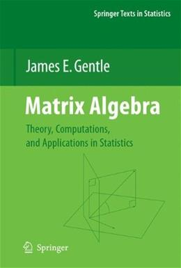 Matrix Algebra: Theory, Computations, and Applications in Statistics, by Gentle 9780387708720
