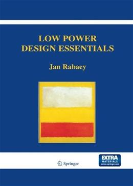 Low Power Design Essentials, by Rabaey BK w/CD 9780387717128