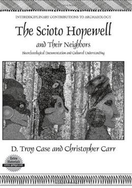 Scioto Hopewell and Their Neighbors: Bioarchaeological Documentation and Cultural Understanding, by Case BK w/CD 9780387773865