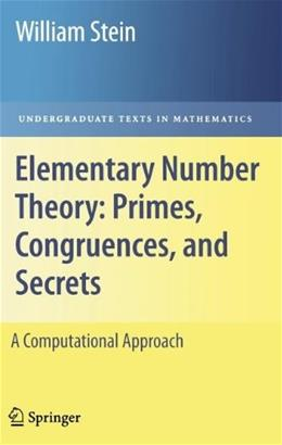 Elementary Number Theory: Primes, Congruences, and Secrets: A Computational Approach, by Stein 9780387855240