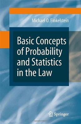 Basic Concepts of Probability and Statistics in the Law, by Finkelstein 9780387875002