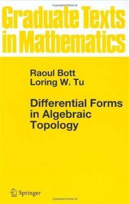 Differential Forms in Algebraic Topology, by Bott 9780387906133