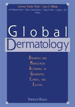 Global Dermatology: Diagnosis and Management According to Geography, Climate, and Culture, by Parish 9780387941400
