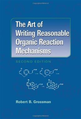 Art of Writing Reasonable Organic Reaction Mechanisms, by Grossman, 2nd Edition 9780387954684