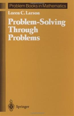 Problem Solving Through Problems, by Larson, 3rd Edition 9780387961712
