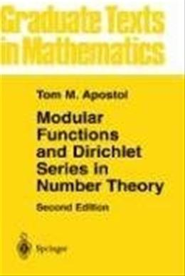 Modular Functions and Dirichlet Series in Number Theory, by Apostal, 2nd Edition 9780387971278