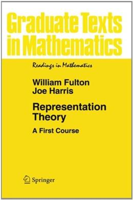 Representation Theory: A 1st Course, by Fulton 9780387974958