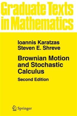Brownian Motion and Stochastic Calculus, by Karatzas, 2nd Edition 9780387976556