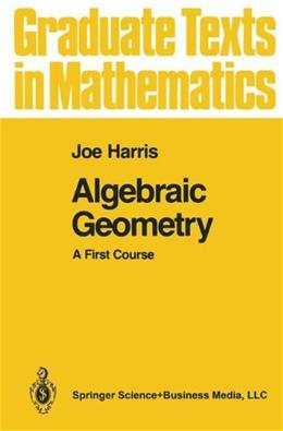 Algebraic Geometry: A 1st Course, by Harris 9780387977164