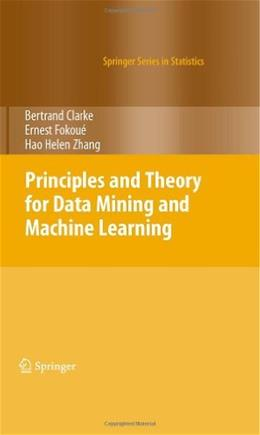 Principles and Theory for Data Mining and Machine Learning, by Clarke 9780387981345