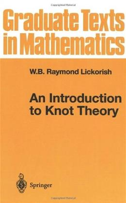 Introduction to Knot Theory, by Lickorish 9780387982540