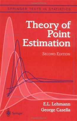 Theory of Point Estimation, by Lehmann, 2nd Edition 9780387985022