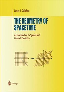 Geometry of Spacetime: An Introduction to Special and General Relativity, by Callahan 9780387986418