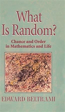 What Is Random?: Chance and Order in Mathematics and Life 1999 9780387987378