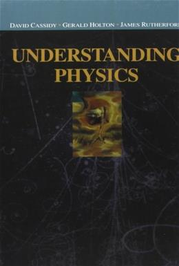 Understanding Physics, by Cassidy 9780387987569
