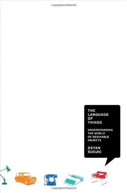 The Language of Things: Understanding the World of Desirable Objects First Edit 9780393070811