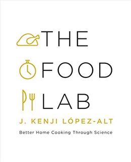 Food Lab: Better Home Cooking Through Science, by López-Alt 9780393081084