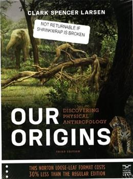 Our Origins: Discovering Physical Anthropology, by Larsen, 3rd Edition 3 PKG 9780393123845