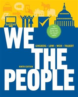We the People: An Introduction to American Politics, by Ginsberg, 9th Edition 9780393124361