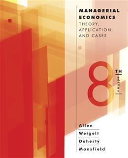 Managerial Economics: Theory, Applications, and Cases, by Allen, 8th Edition 9780393124491
