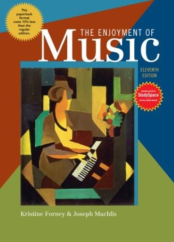 Enjoyment of Music: An Introduction to Perceptive Listening, by Forney, 11th Edition 9780393149760