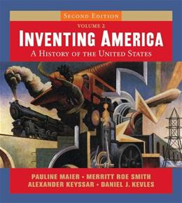 Inventing America: A History of the United States, by Maier, 2nd Edition, Volume 2 2 PKG 9780393168167