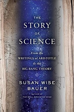 Story of Western Science: From the Writings of Aristotle to the Big Bang Theory, by Bauer 9780393243260
