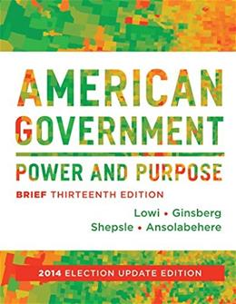American Government: Power and Purpose (Brief Thirteenth Edition, 2014 Election Update) 13 9780393264197