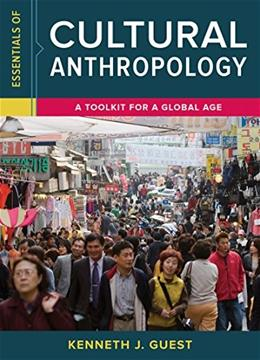 Essentials of Cultural Anthropology: A Toolkit for a Global Age 1 9780393265019
