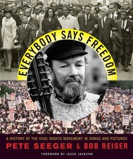 Everybody Says Freedom: A History of the Civil Rights Movement in Songs and Pictures, by Seeger 9780393306040