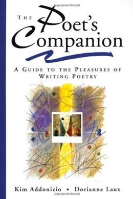 Poets Companion: A Guide to the Pleasures of Writing Poetry, by Addonizio 9780393316544