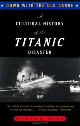 Down with the Old Canoe: A Cultural History of the Titanic Disaster, by Biel 9780393316766