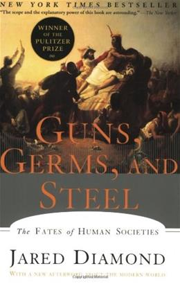 Guns, Germs, and Steel: The Fates of Human Societies, by Diamond 9780393317558