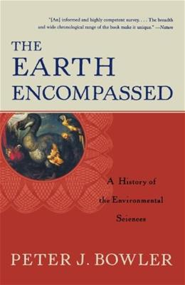 Earth Encompassed: A History of the Environmental Sciences, by Bowler 9780393320800