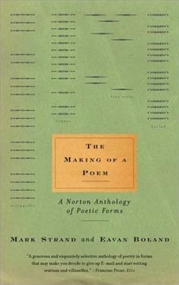 Making of a Poem: A Norton Anthology of Poetic Forms, by Strand 9780393321784