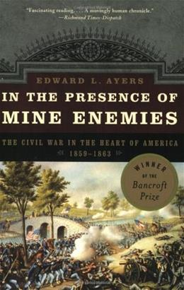 In the Presence of Mine Enemies: The Civil War in the Heart of America, 1859-1863, by Ayers 9780393326017