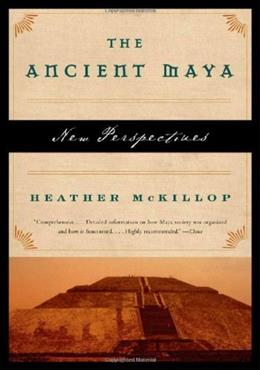 Ancient Maya: New Perspectives, by McKillop 9780393328905