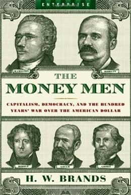 The Money Men: Capitalism, Democracy, and the Hundred Years War Over the American Dollar (Enterprise) 9780393330502