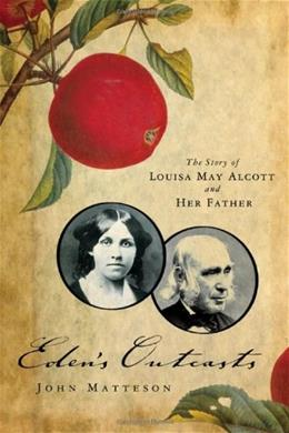 Edens Outcasts: The Story of Louisa May Alcott and Her Father 9780393333596