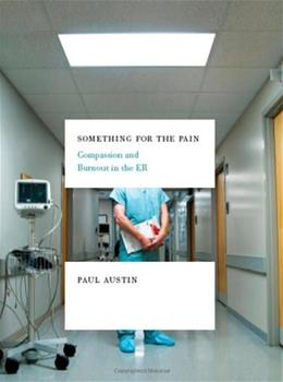 Something for the Pain: Compassion and Burnout in the ER, by Austin 9780393337792